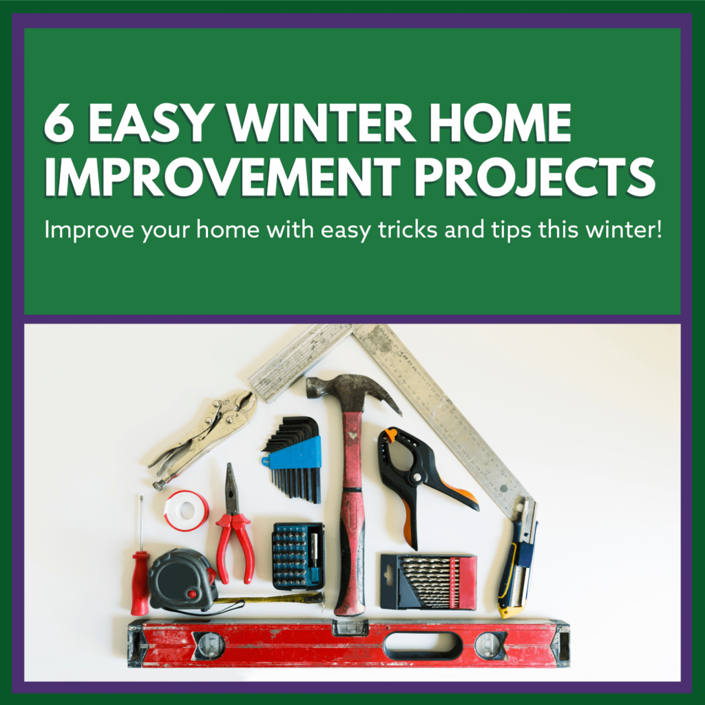 6 Easy Winter Home Improvement Projects