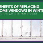 Benefits of Replacing Home Windows in Winter